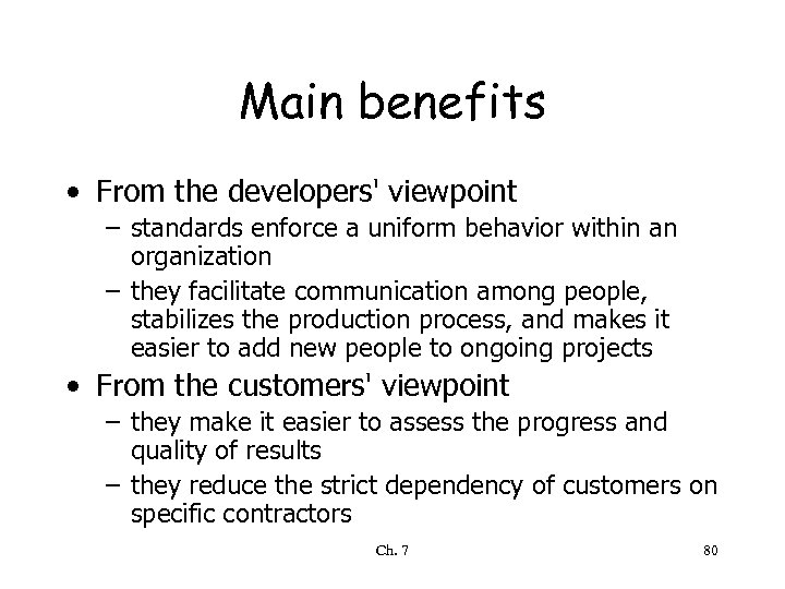 Main benefits • From the developers' viewpoint – standards enforce a uniform behavior within