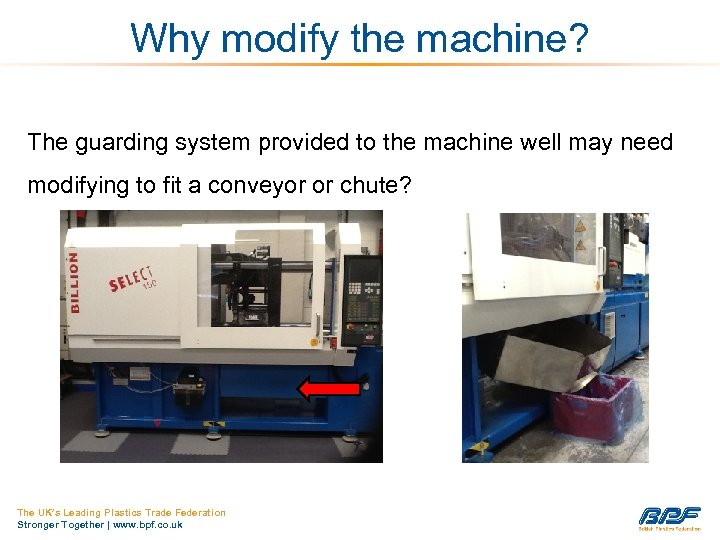 Why modify the machine? The guarding system provided to the machine well may need