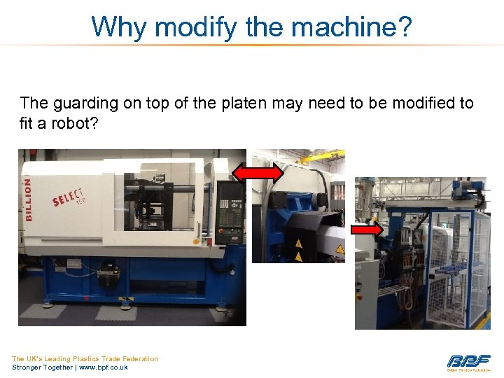 Why modify the machine? The guarding on top of the platen may need to