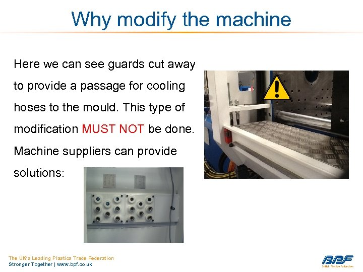 Why modify the machine Here we can see guards cut away to provide a