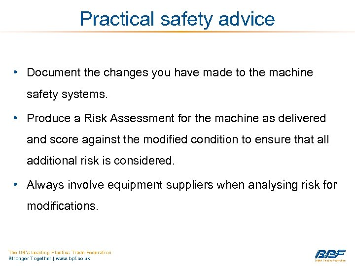 Practical safety advice • Document the changes you have made to the machine safety