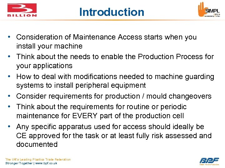Introduction • Consideration of Maintenance Access starts when you install your machine • Think