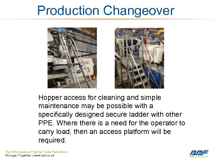 Production Changeover Hopper access for cleaning and simple maintenance may be possible with a