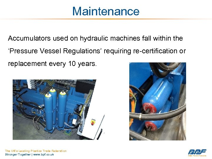 Maintenance Accumulators used on hydraulic machines fall within the 'Pressure Vessel Regulations' requiring re-certification