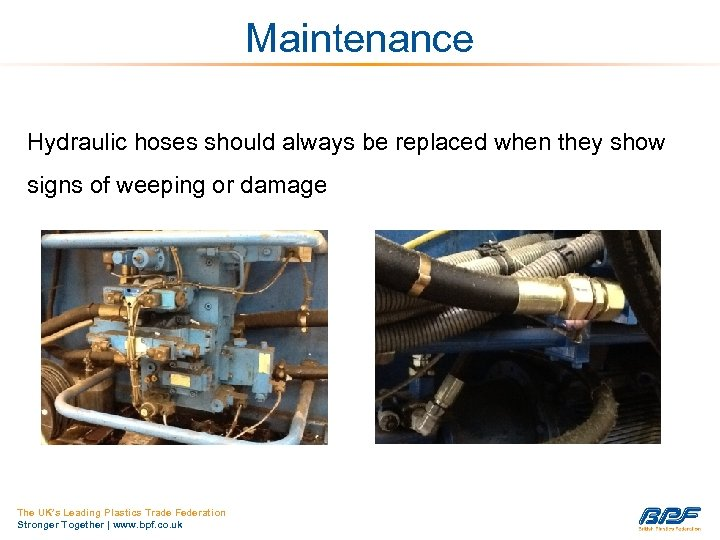 Maintenance Hydraulic hoses should always be replaced when they show signs of weeping or