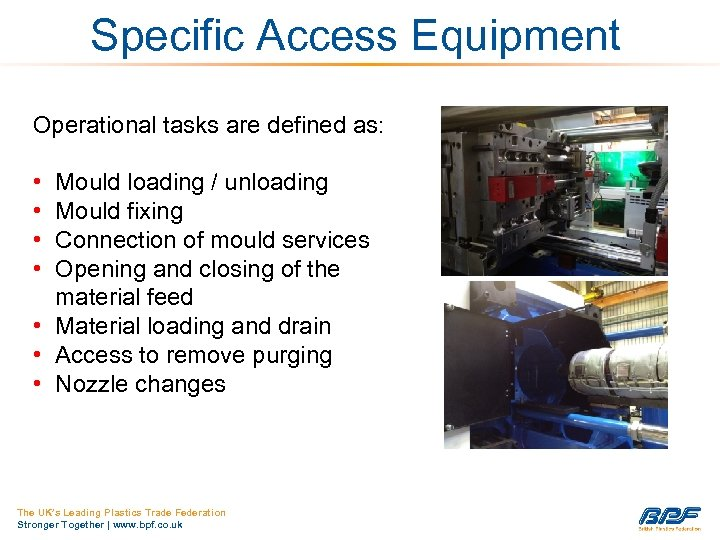 Specific Access Equipment Operational tasks are defined as: • • Mould loading / unloading