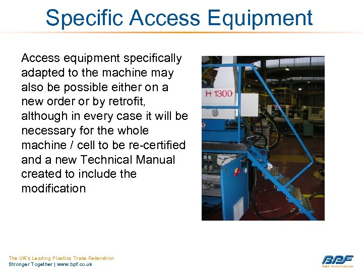 Specific Access Equipment Access equipment specifically adapted to the machine may also be possible