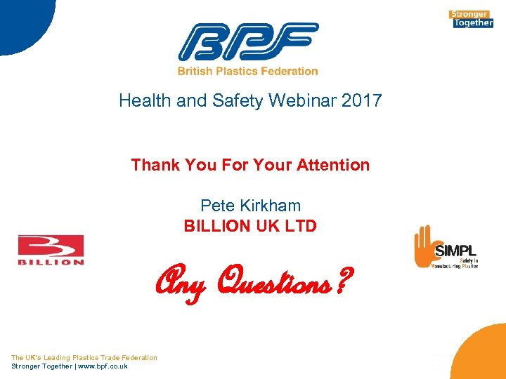 Health and Safety Webinar 2017 Thank You For Your Attention Pete Kirkham BILLION UK