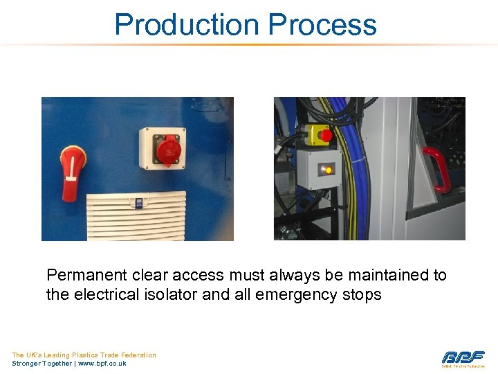 Production Process Permanent clear access must always be maintained to the electrical isolator and