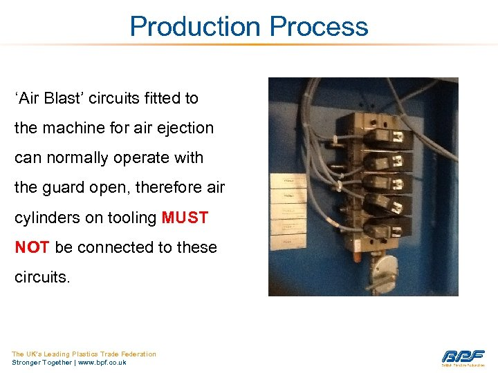 Production Process 'Air Blast' circuits fitted to the machine for air ejection can normally