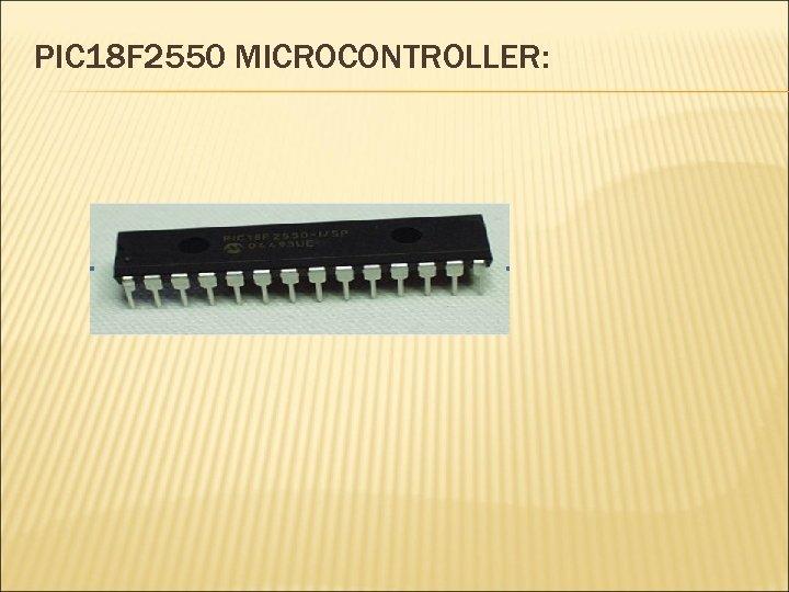 PIC 18 F 2550 MICROCONTROLLER:
