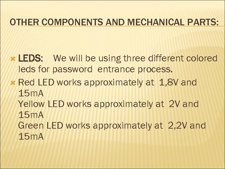 OTHER COMPONENTS AND MECHANICAL PARTS: LEDS: We will be using three different colored leds