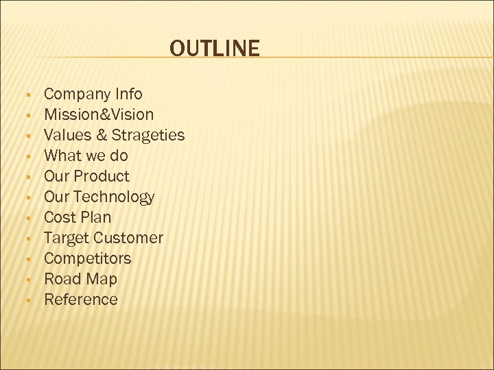 OUTLINE Company Info Mission&Vision Values & Strageties What we do Our Product Our Technology