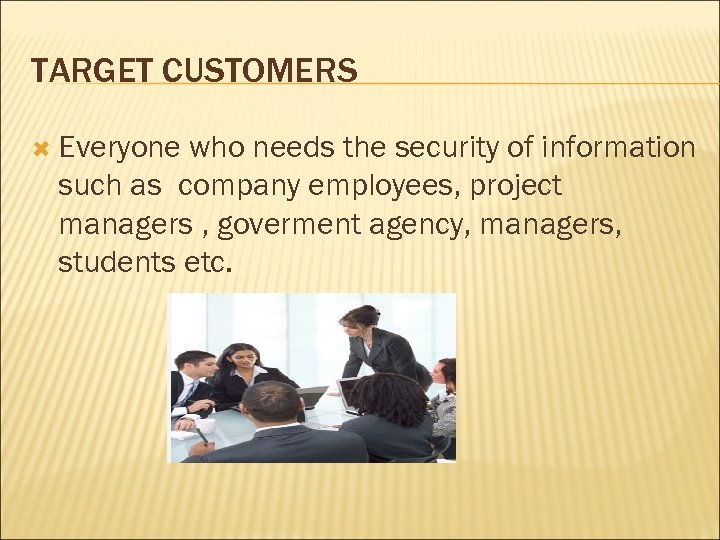 TARGET CUSTOMERS Everyone who needs the security of information such as company employees, project