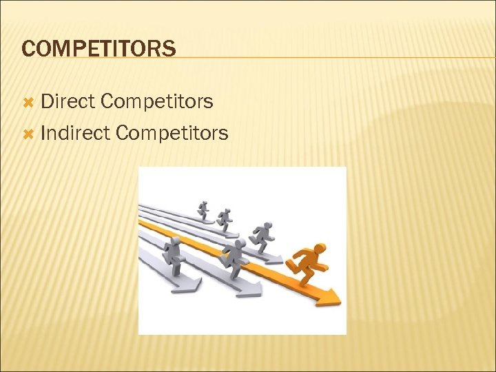 COMPETITORS Direct Competitors Indirect Competitors