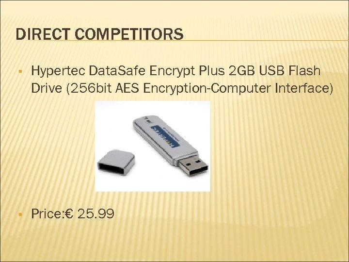 DIRECT COMPETITORS Hypertec Data. Safe Encrypt Plus 2 GB USB Flash Drive (256 bit
