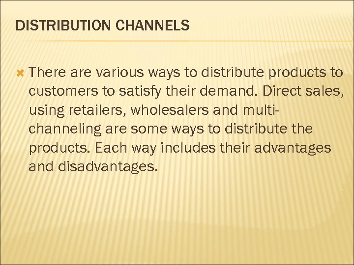 DISTRIBUTION CHANNELS There are various ways to distribute products to customers to satisfy their