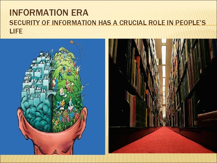 INFORMATION ERA SECURITY OF INFORMATION HAS A CRUCIAL ROLE IN PEOPLE'S LIFE