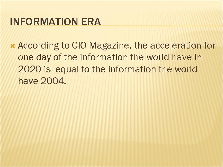 INFORMATION ERA According to CIO Magazine, the acceleration for one day of the information