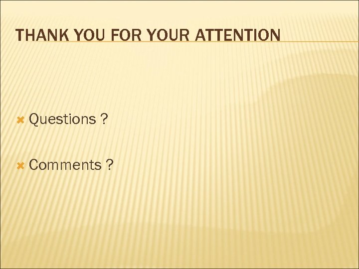 THANK YOU FOR YOUR ATTENTION Questions ? Comments ?