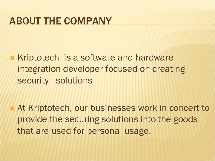 ABOUT THE COMPANY Kriptotech is a software and hardware integration developer focused on creating