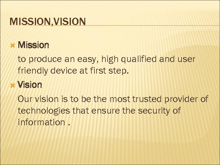 MISSION, VISION Mission to produce an easy, high qualified and user friendly device at