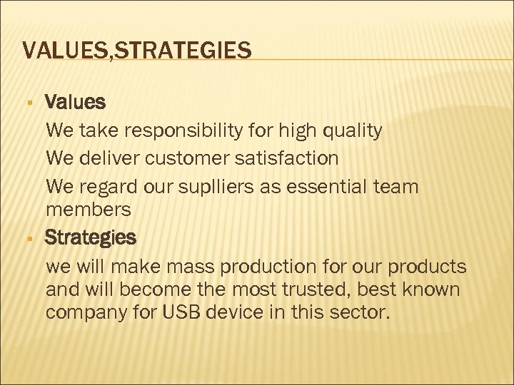 VALUES, STRATEGIES Values We take responsibility for high quality We deliver customer satisfaction We