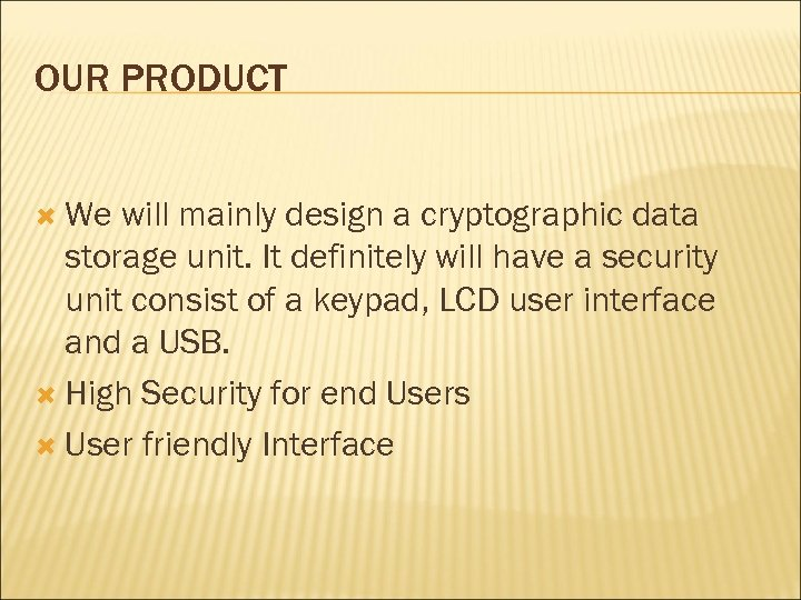 OUR PRODUCT We will mainly design a cryptographic data storage unit. It definitely will
