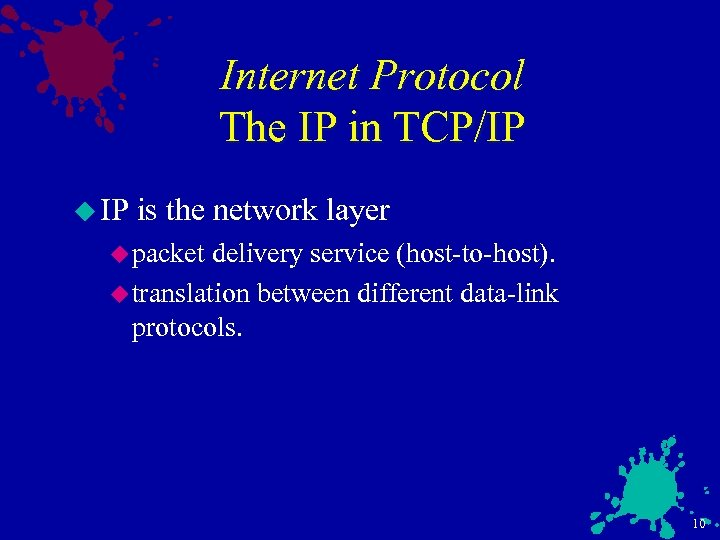 Internet Protocol The IP in TCP/IP u IP is the network layer u packet