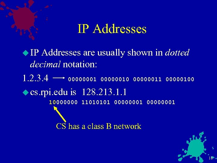 IP Addresses u IP Addresses are usually shown in dotted decimal notation: 1. 2.