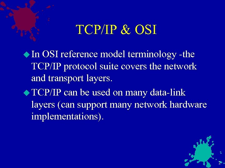 TCP/IP & OSI u In OSI reference model terminology -the TCP/IP protocol suite covers