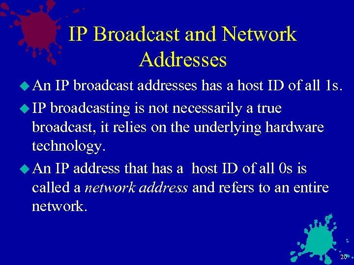 IP Broadcast and Network Addresses u An IP broadcast addresses has a host ID