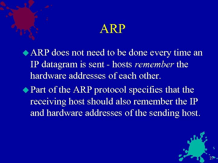 ARP u ARP does not need to be done every time an IP datagram