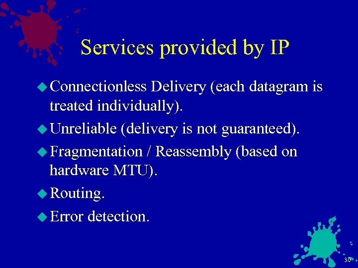 Services provided by IP u Connectionless Delivery (each datagram is treated individually). u Unreliable