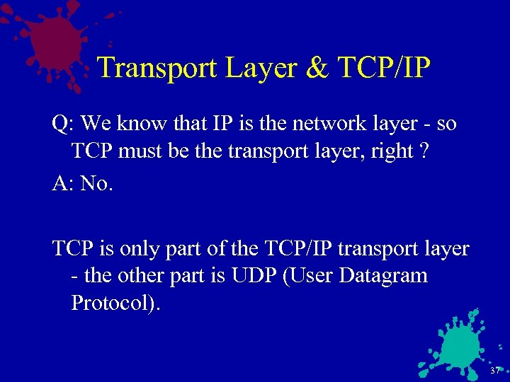 Transport Layer & TCP/IP Q: We know that IP is the network layer -