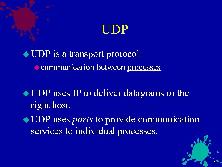 UDP u UDP is a transport protocol u communication between processes u UDP uses
