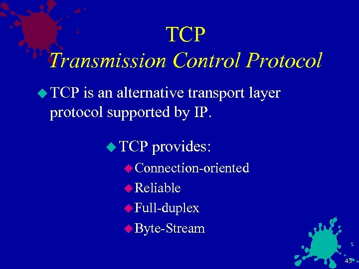 TCP Transmission Control Protocol u TCP is an alternative transport layer protocol supported by