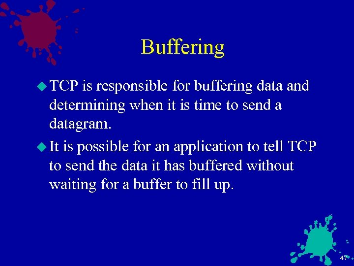 Buffering u TCP is responsible for buffering data and determining when it is time