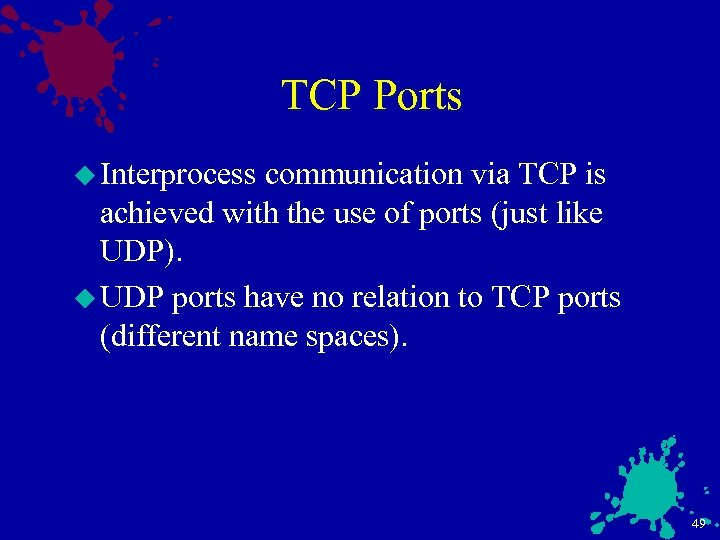 TCP Ports u Interprocess communication via TCP is achieved with the use of ports