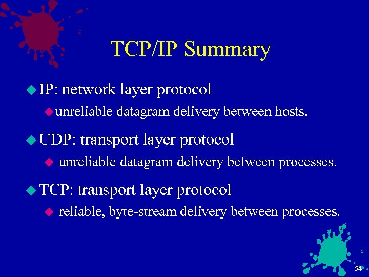 TCP/IP Summary u IP: network layer protocol u unreliable u UDP: u transport layer