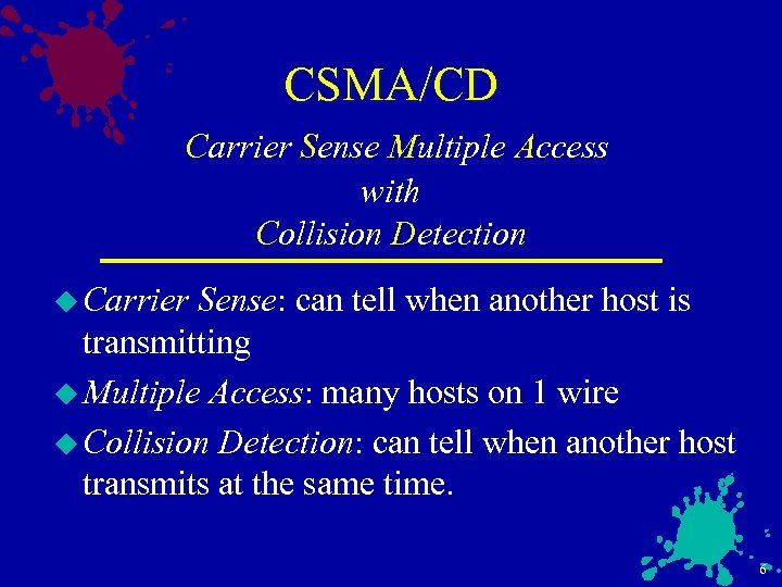 CSMA/CD Carrier Sense Multiple Access with Collision Detection u Carrier Sense: can tell when