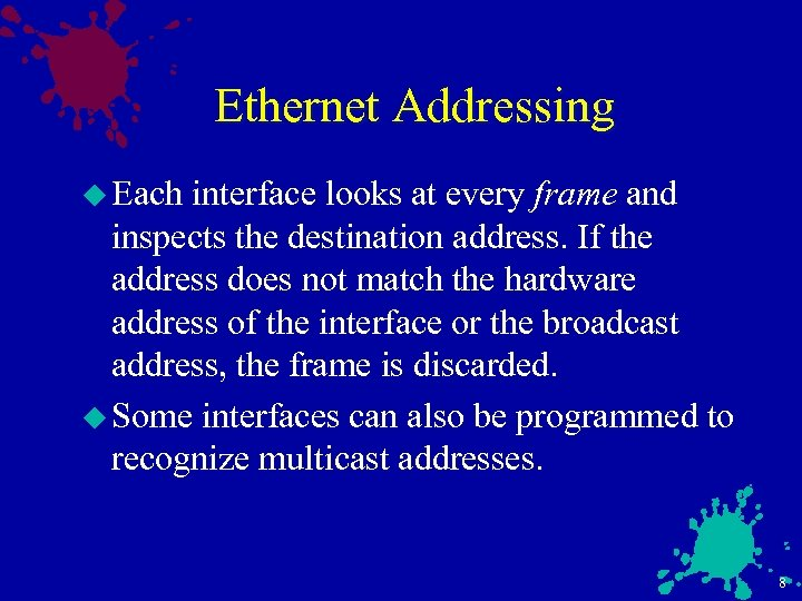 Ethernet Addressing u Each interface looks at every frame and inspects the destination address.