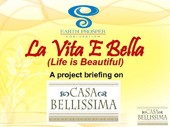La(Life is Beautiful) Vita E Bella A project briefing on