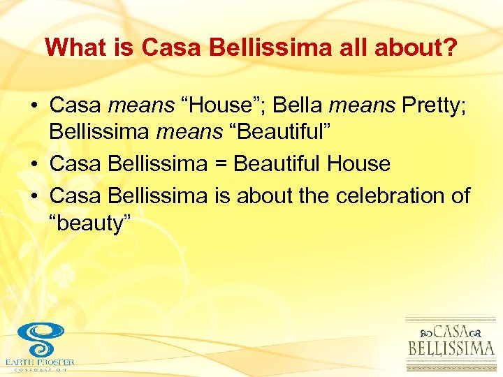"What is Casa Bellissima all about? • Casa means ""House""; Bella means Pretty; Bellissima"
