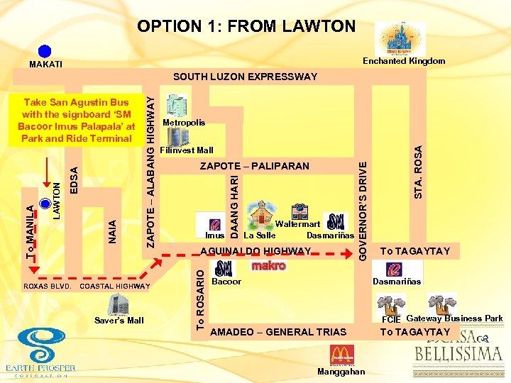 OPTION 1: FROM LAWTON Enchanted Kingdom MAKATI COASTAL HIGHWAY Saver's Mall Imus DAANG HARI