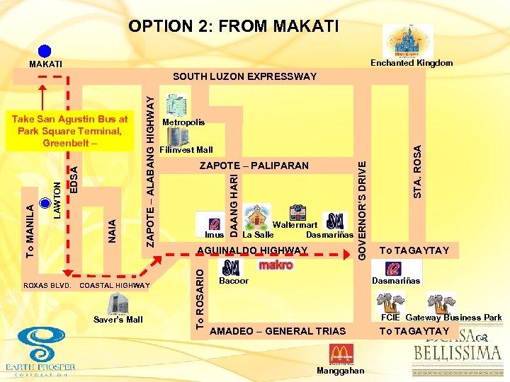 OPTION 2: FROM MAKATI Enchanted Kingdom MAKATI COASTAL HIGHWAY Saver's Mall Imus DAANG HARI