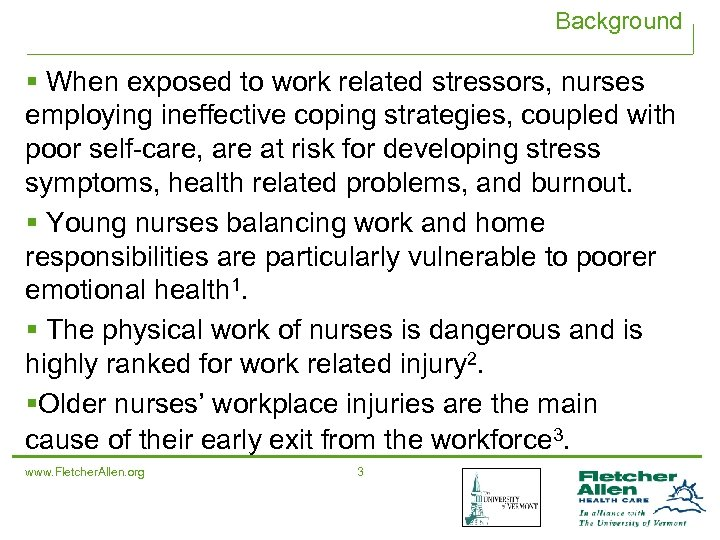Background § When exposed to work related stressors, nurses employing ineffective coping strategies, coupled