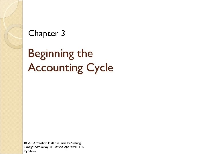 Chapter 3 Beginning the Accounting Cycle © 2010 Prentice Hall Business Publishing, College Accounting: