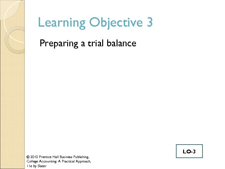 Learning Objective 3 Preparing a trial balance © 2010 Prentice Hall Business Publishing, College