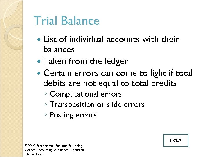 Trial Balance List of individual accounts with their balances Taken from the ledger Certain